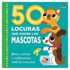 Editorial Contrapunto - 50 LOCURAS QUE HACEN LAS MASCOTAS