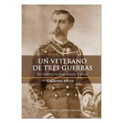 Un Veterano de Tres Guerras. Recuerdos de José Miguel Varela.