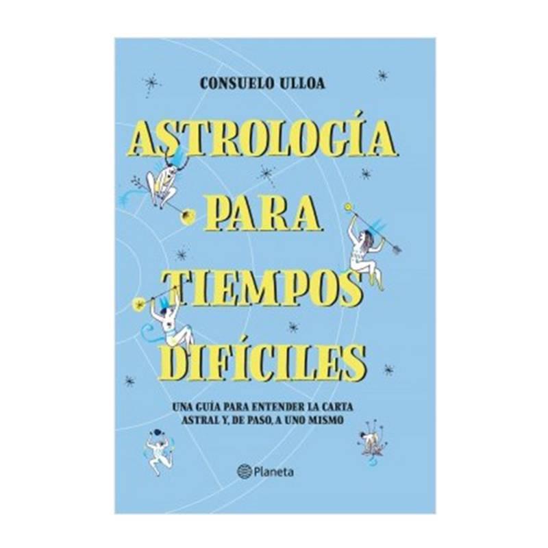 Editorial Planeta - Astrología para Tiempos Difíciles