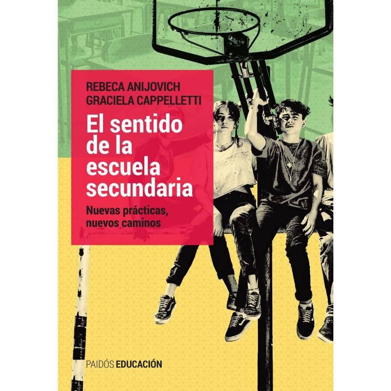 Planeta de libros Argentina - El sentido de la escuela secundaria - R. Anijovich