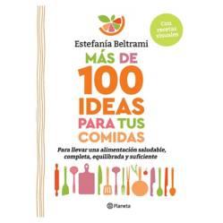 Planeta de libros Argentina - Más de 100 ideas para tus comidas- Estefanía Beltra.