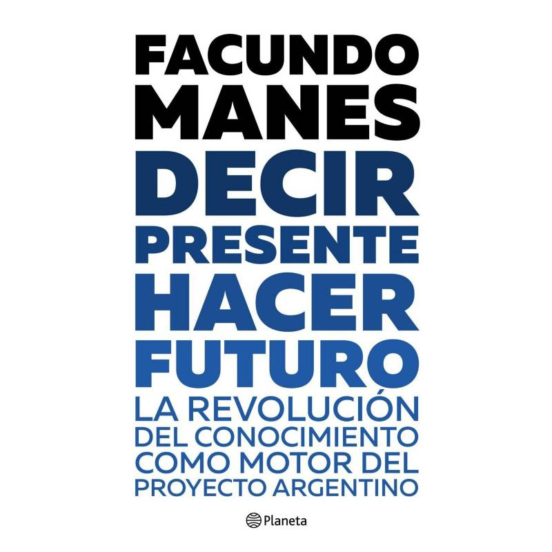 Planeta de libros Argentina - Decir presente. Hacer futuro - Facundo Manes