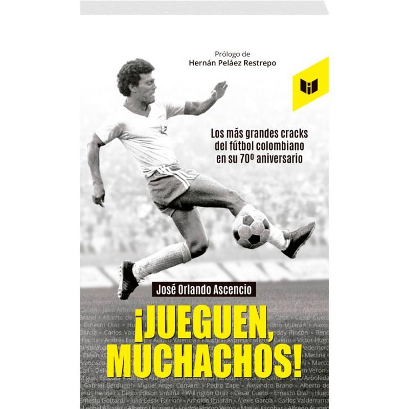 Círculo de Lectores - ¡Jueguen, Muchachos! - JOSE ORLANDO ASCENCIO