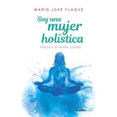 Penguin Random House - Soy una mujer holística - Maria José Flaqué Moll