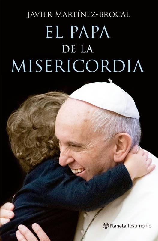 Editorial Planeta - El papa de la misericordia