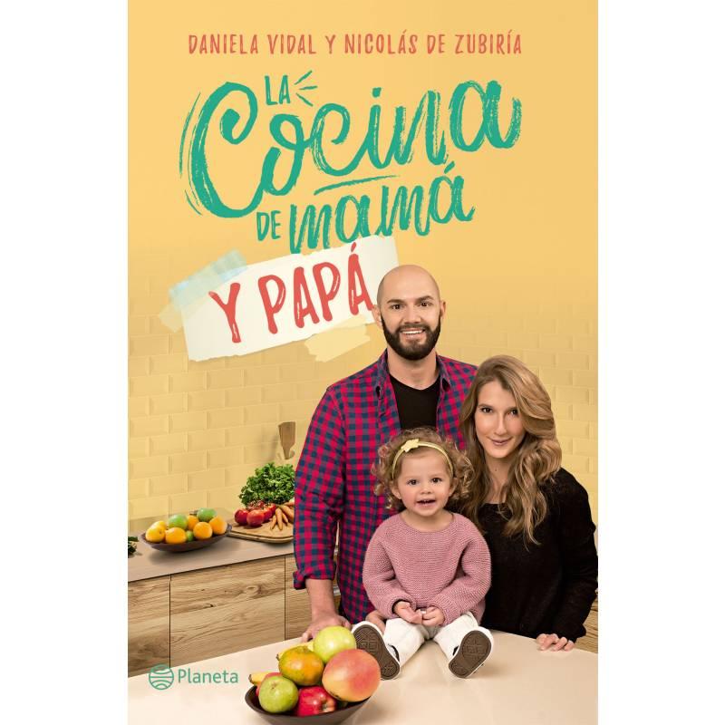 Editorial Planeta - La cocina de mamá y papá - Daniela Vidal / Nicolás de Zubiria