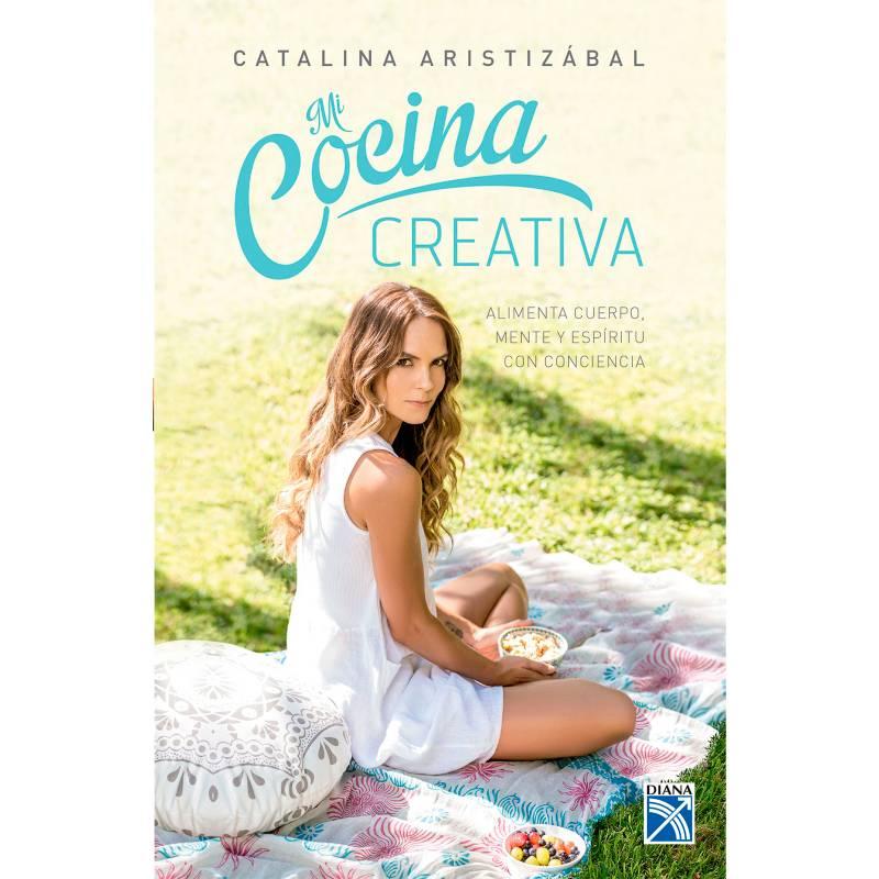 Editorial Planeta - Mi cocina creativa - Catalina Aristizabal Humar
