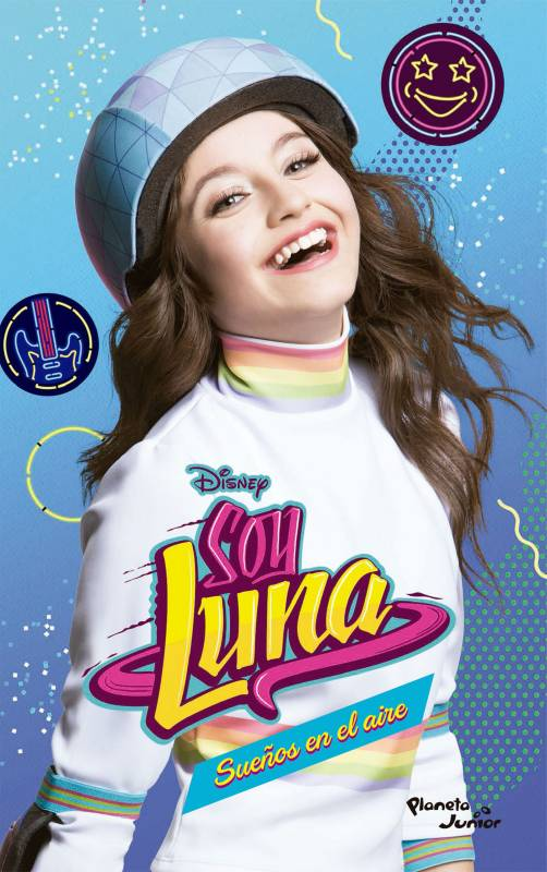 Editorial Planeta - Soy Luna 7: Sueños en el aire