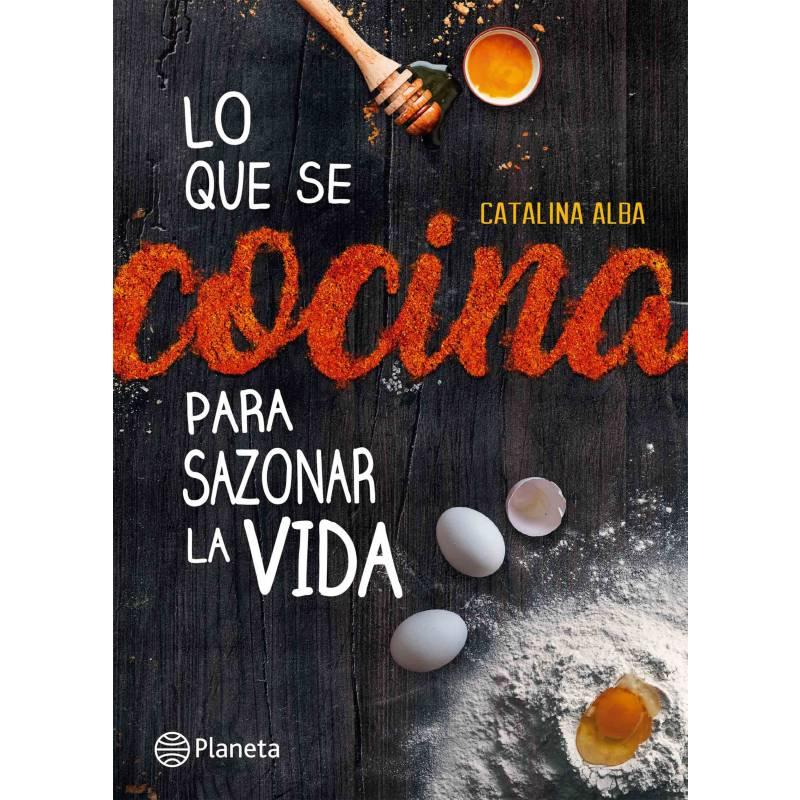 Editorial Planeta - Lo que se cocina para sazonar la vida - Catalina Alba Cardenas
