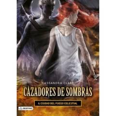 Editorial Planeta - Cazadores de sombras 6. Ciudad del fuego celestial - Clare