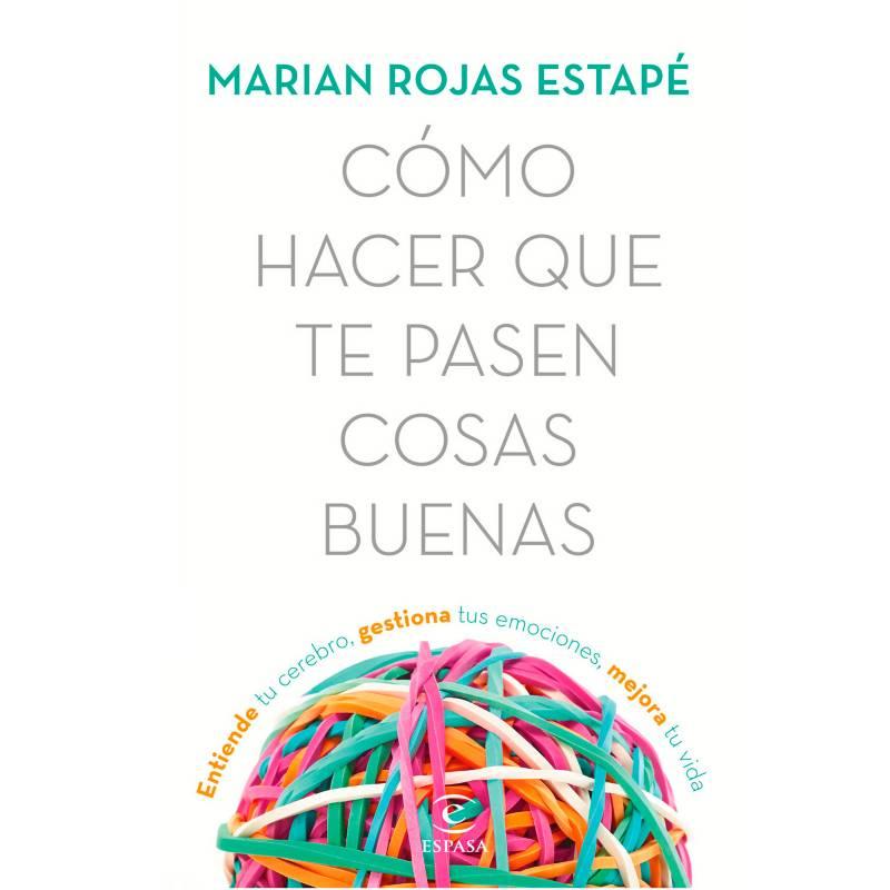 Editorial Planeta - Cómo Hacer Que Te Pasen Cosas Buenas - Marián Rojas