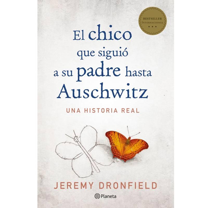 Editorial Planeta - El Chico Que Siguió A Su Padre Hasta Auschwitz - Jeremy Dronfield