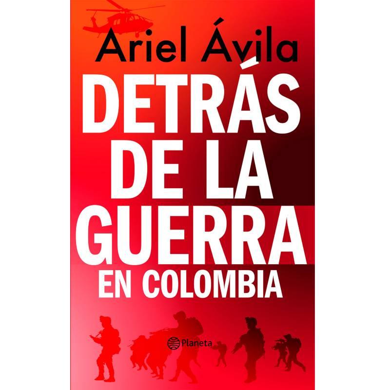 Editorial Planeta - Detrás De La Guerra En Colombia