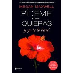 Editorial Planeta - Pídeme lo que quieras y yo te lo daré - Megan Maxwell
