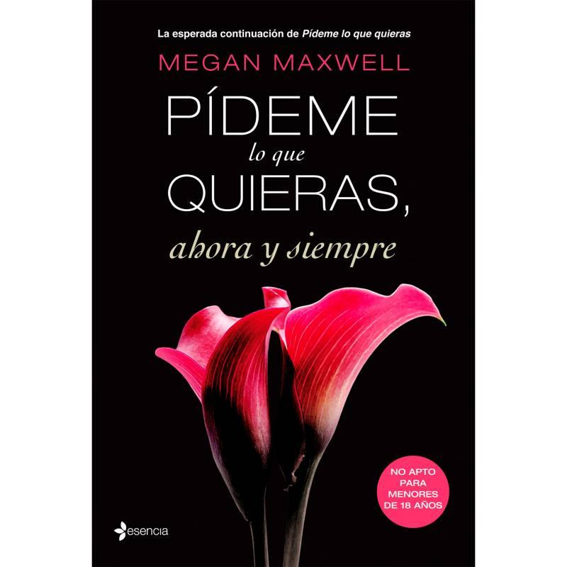 Editorial Planeta - Pídeme lo que quieras, ahora y siempre - Megan Maxwell