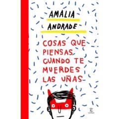Editorial Planeta - Cosas que piensas cuando te muerdes las uñas - Amalia Andrade