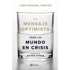Editorial Planeta - Un mensaje optimista para un mundo en crisis - Juan Manuel Santos