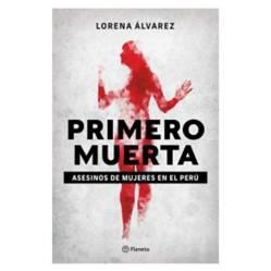 PLANETA - Primero muerta. asesinos de mujeres en el Perú