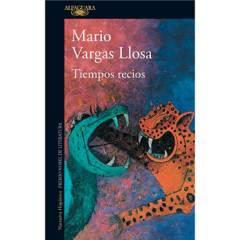 ALFAGUARA - Tiempos Recios Mario Vargas Llosa